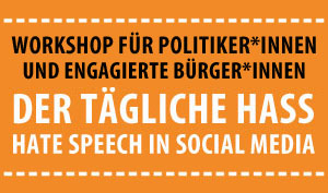 "Workshop ""Der tägliche Hass – Hate Speech  In  Social Media"" für Politiker*innen"""